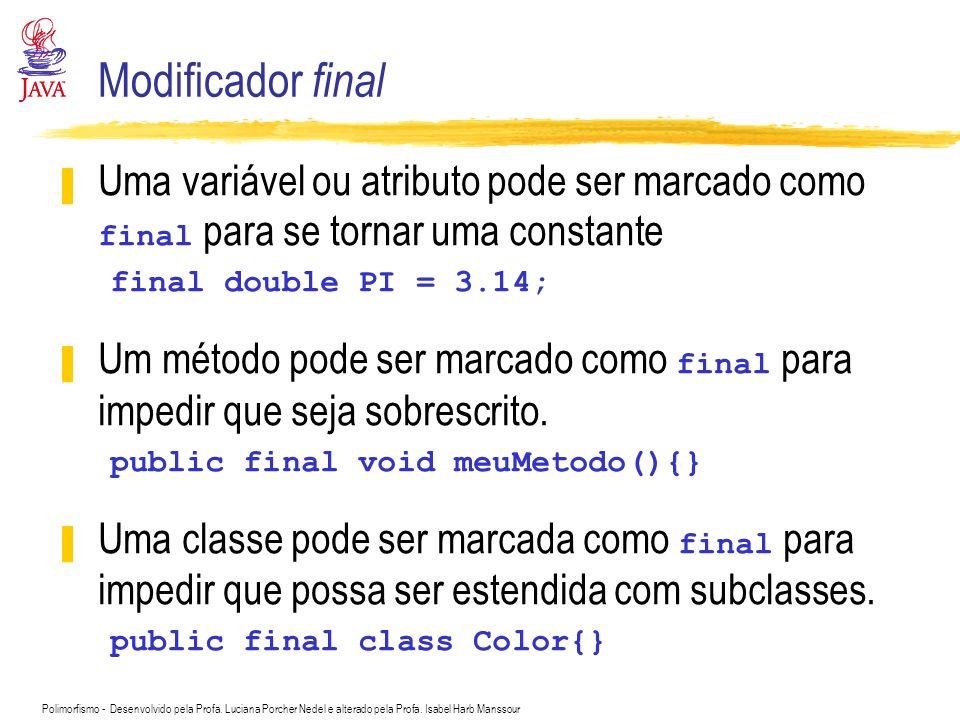 Modificador final Uma variável ou atributo pode ser marcado como final para se tornar uma constante.