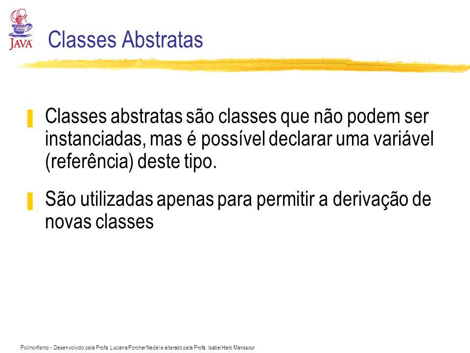 Classes Abstratas Classes abstratas são classes que não podem ser instanciadas, mas é possível declarar uma variável (referência) deste tipo.