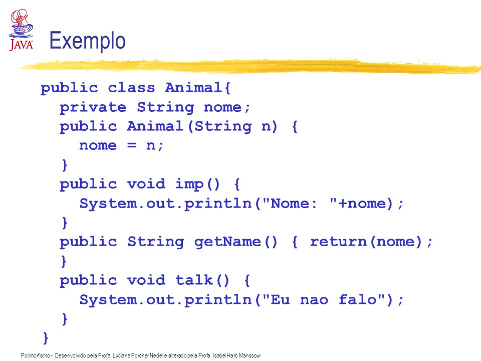 Exemplo public class Animal{ private String nome;