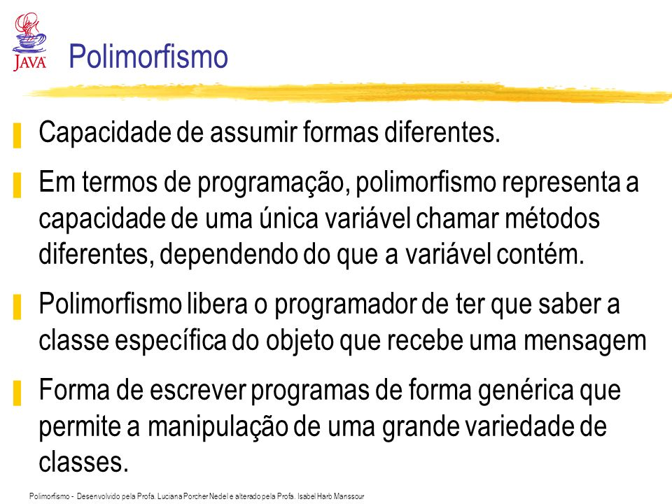 Polimorfismo Capacidade de assumir formas diferentes.