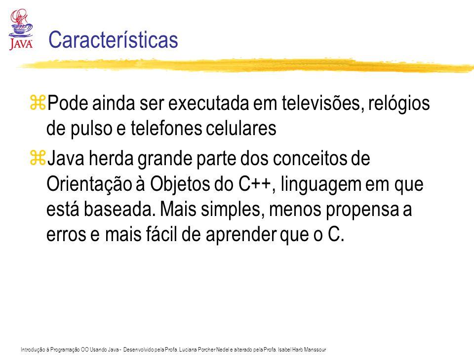 Características Pode ainda ser executada em televisões, relógios de pulso e telefones celulares.