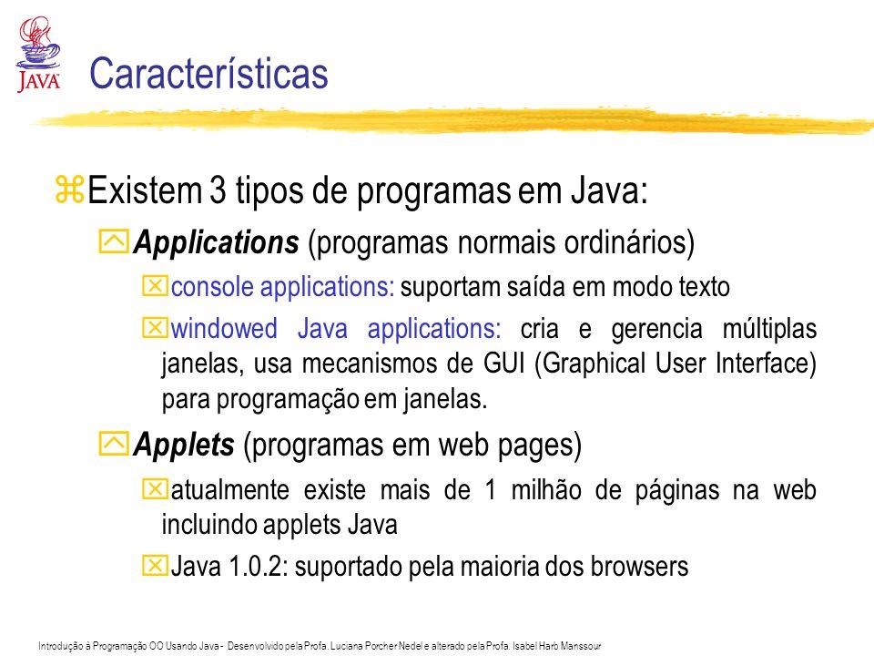 Características Existem 3 tipos de programas em Java: