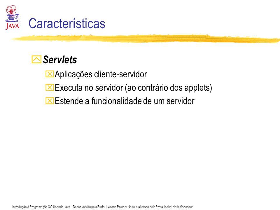 Características Servlets Aplicações cliente-servidor