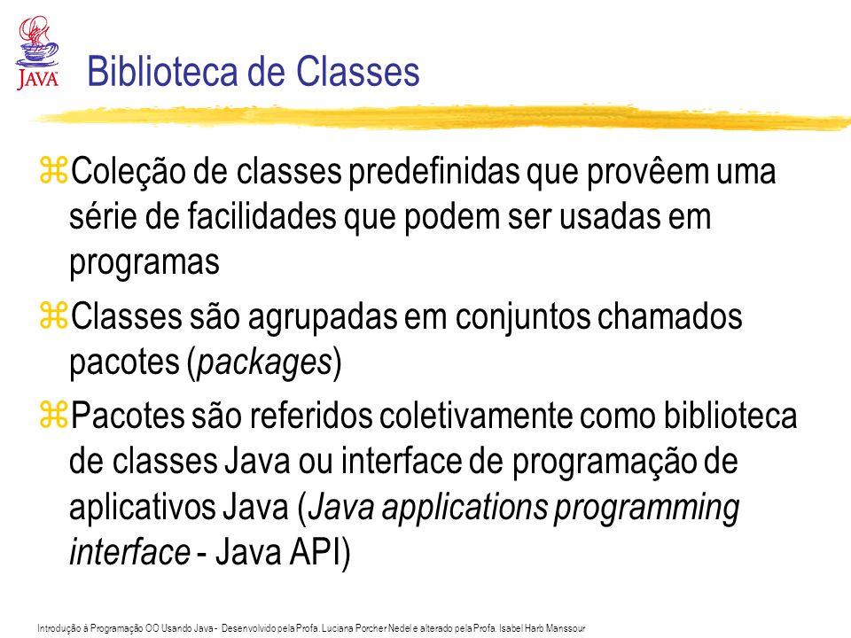 Biblioteca de Classes Coleção de classes predefinidas que provêem uma série de facilidades que podem ser usadas em programas.