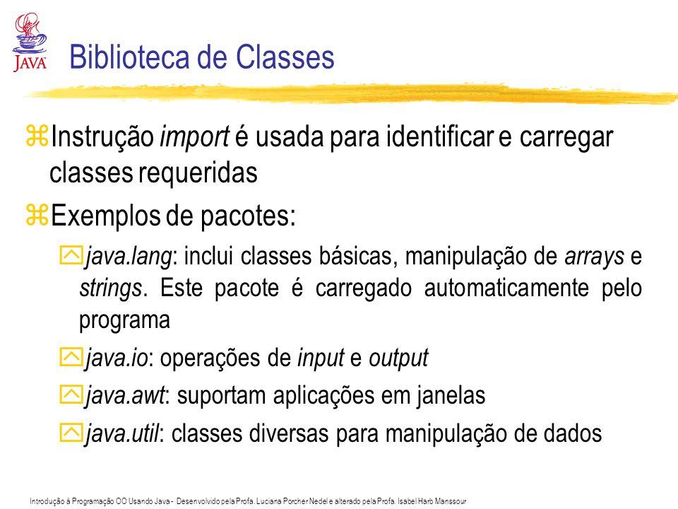 Biblioteca de Classes Instrução import é usada para identificar e carregar classes requeridas. Exemplos de pacotes: