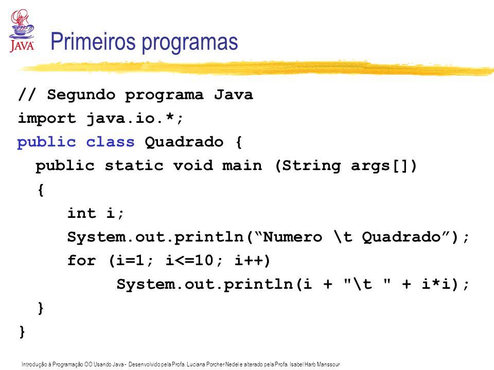 Primeiros programas // Segundo programa Java import java.io.*;