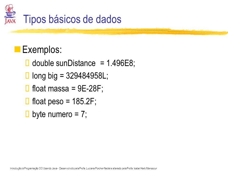 Tipos básicos de dados Exemplos: double sunDistance = 1.496E8;