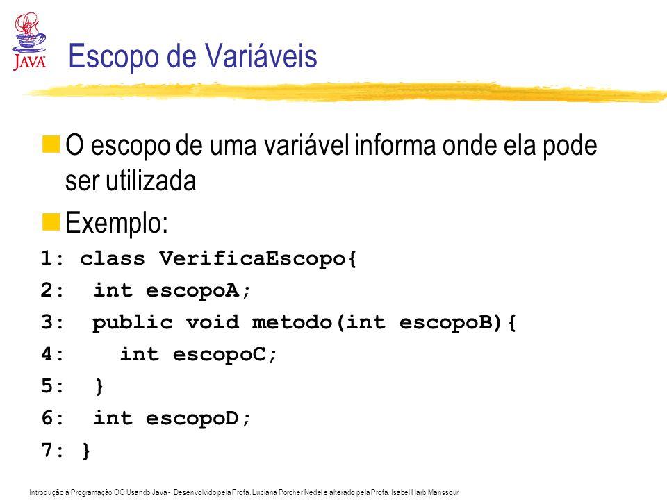 Escopo de Variáveis O escopo de uma variável informa onde ela pode ser utilizada. Exemplo: 1: class VerificaEscopo{