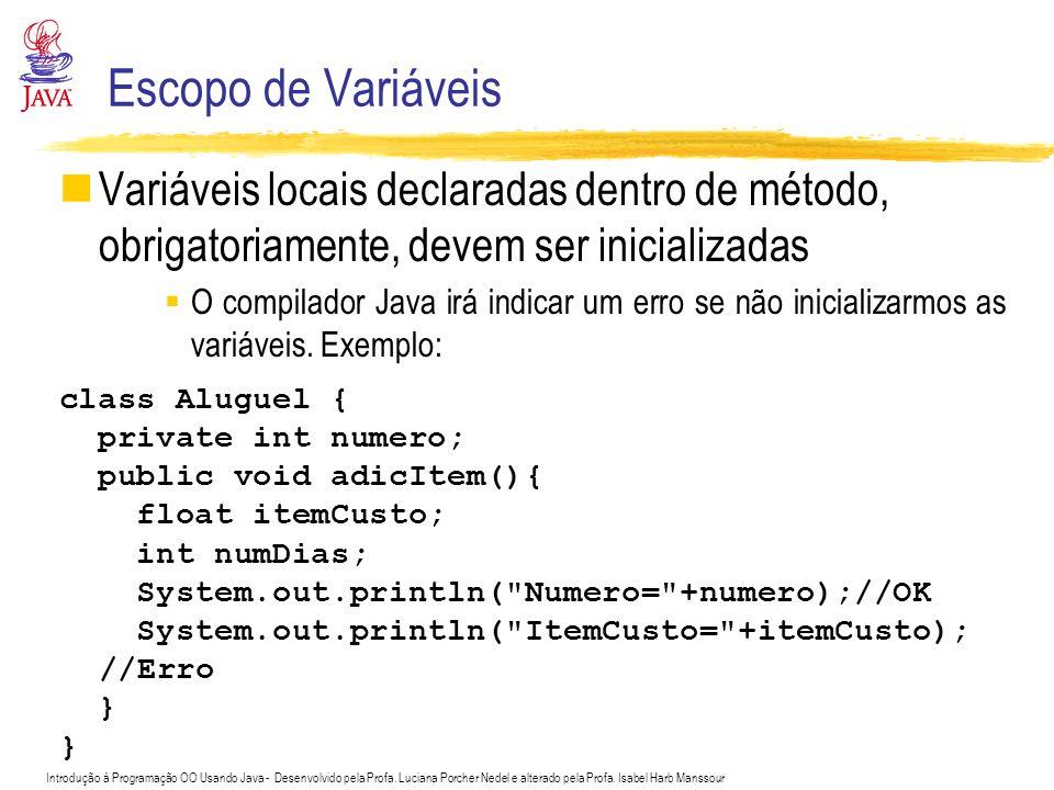 Escopo de Variáveis Variáveis locais declaradas dentro de método, obrigatoriamente, devem ser inicializadas.