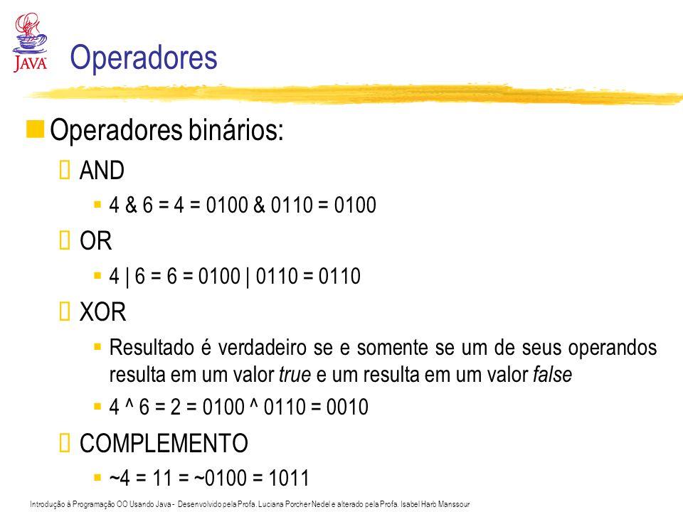 Operadores Operadores binários: AND OR XOR COMPLEMENTO