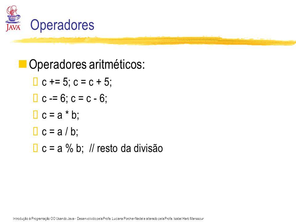 Operadores Operadores aritméticos: c += 5; c = c + 5;