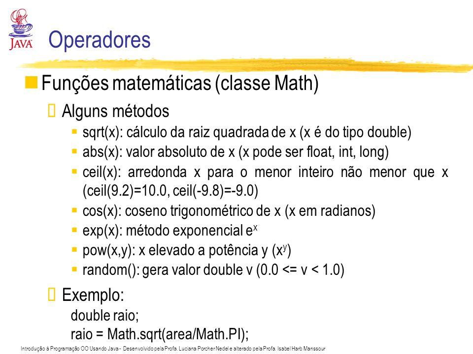 Operadores Funções matemáticas (classe Math) Alguns métodos Exemplo: