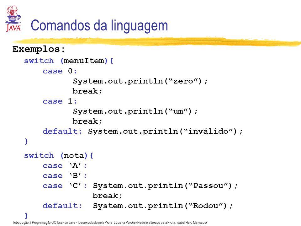 Comandos da linguagem Exemplos: switch (menuItem){ case 0: