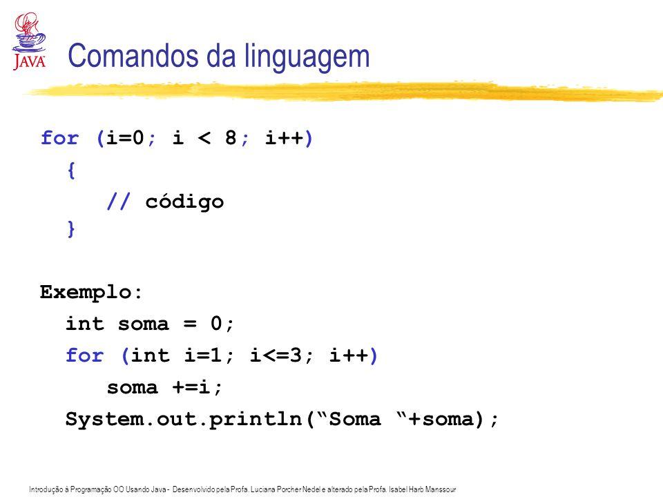Comandos da linguagem for (i=0; i < 8; i++) { // código } Exemplo: