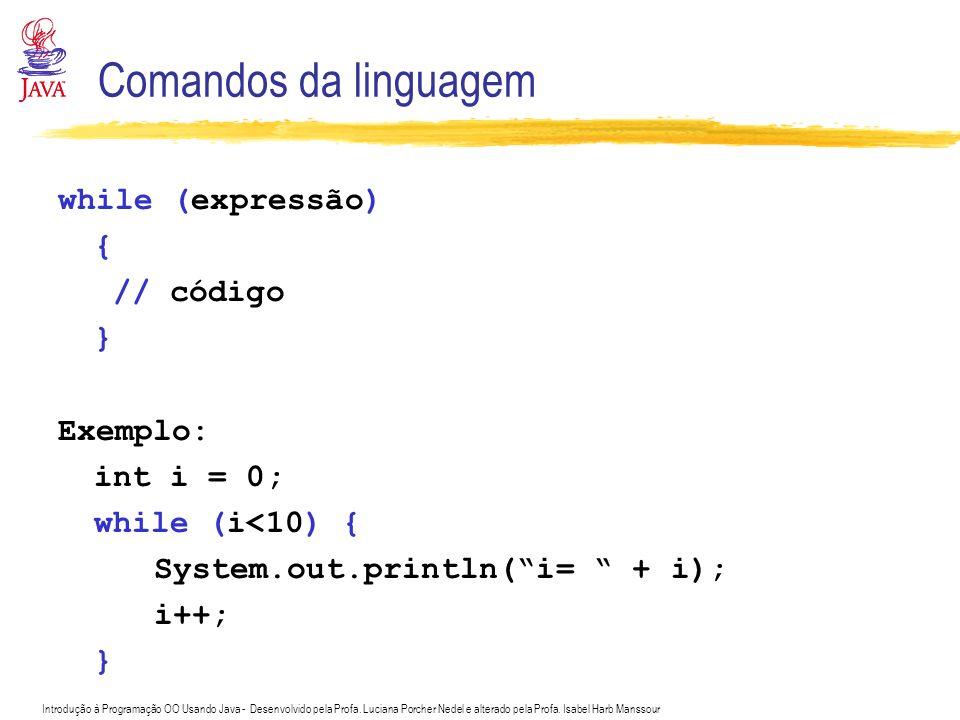 Comandos da linguagem while (expressão) { // código } Exemplo: