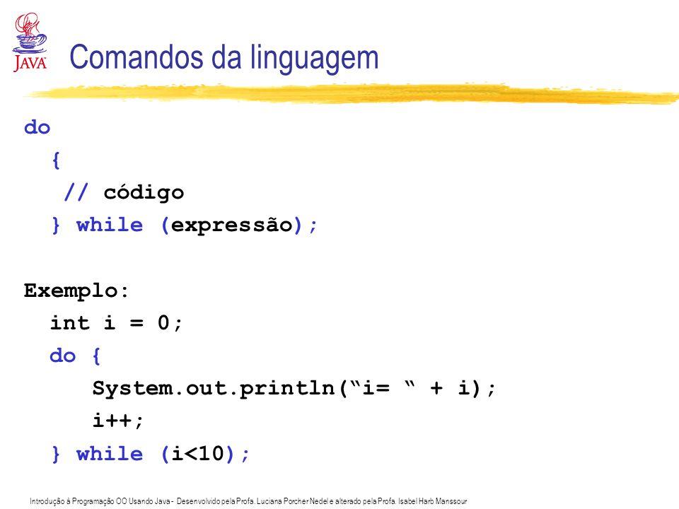 Comandos da linguagem do { // código } while (expressão); Exemplo: