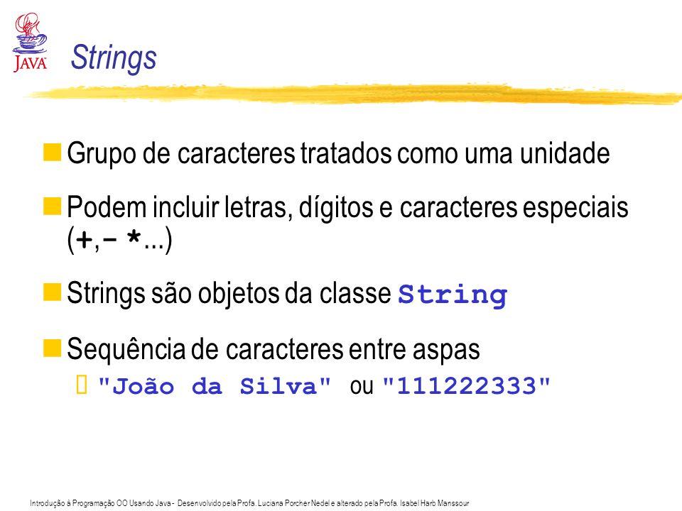 Strings Grupo de caracteres tratados como uma unidade