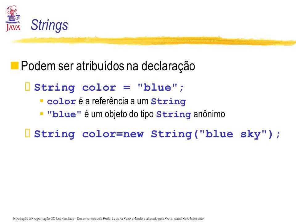 Strings Podem ser atribuídos na declaração String color = blue ;