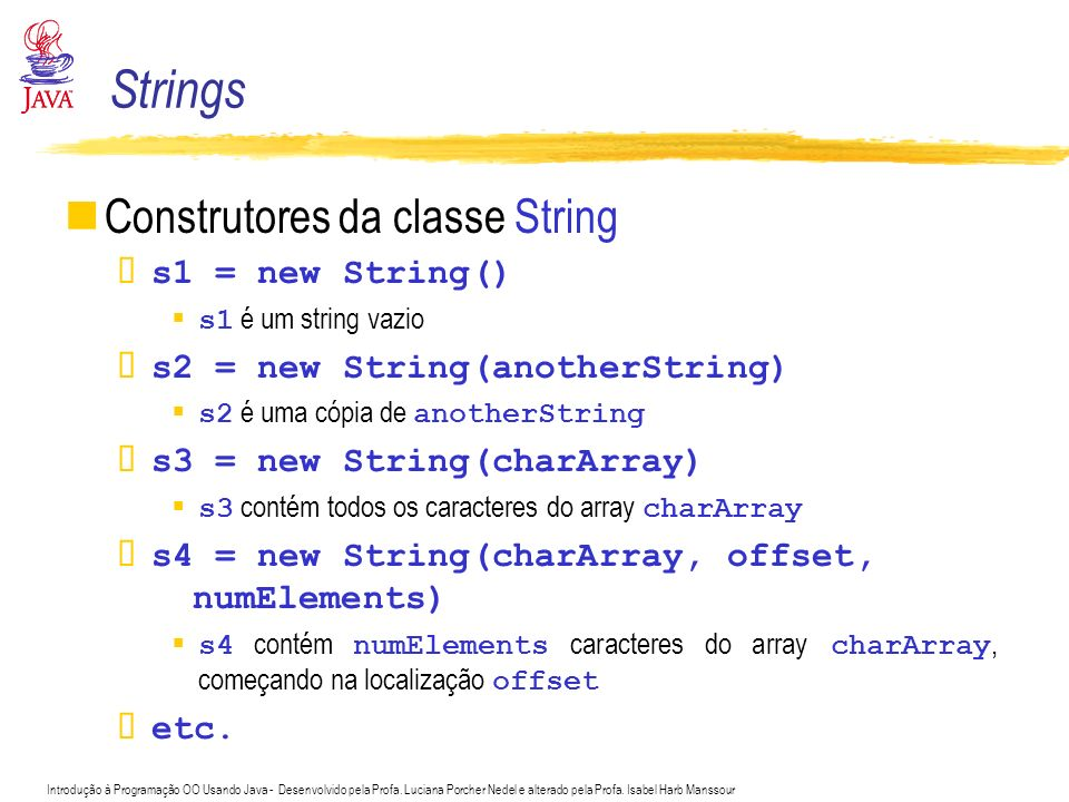 Strings Construtores da classe String s1 = new String()