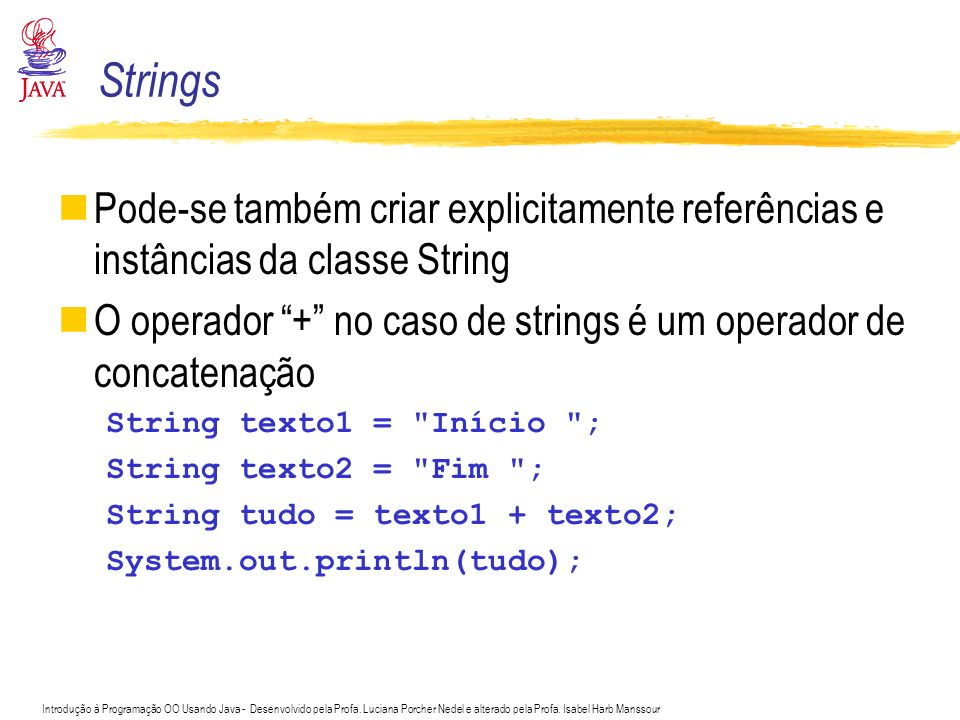 Strings Pode-se também criar explicitamente referências e instâncias da classe String.