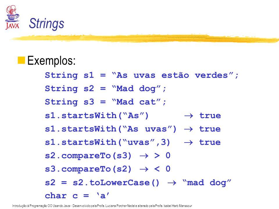 Strings Exemplos: String s1 = As uvas estão verdes ;