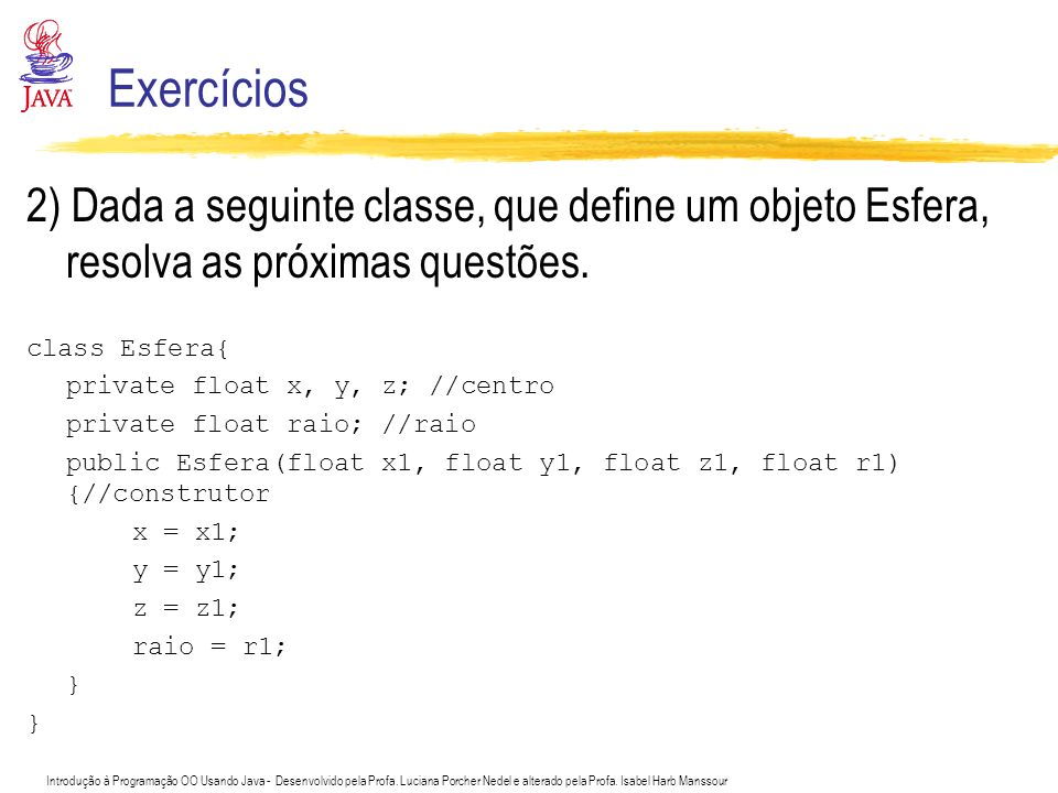 Exercícios 2) Dada a seguinte classe, que define um objeto Esfera, resolva as próximas questões. class Esfera{