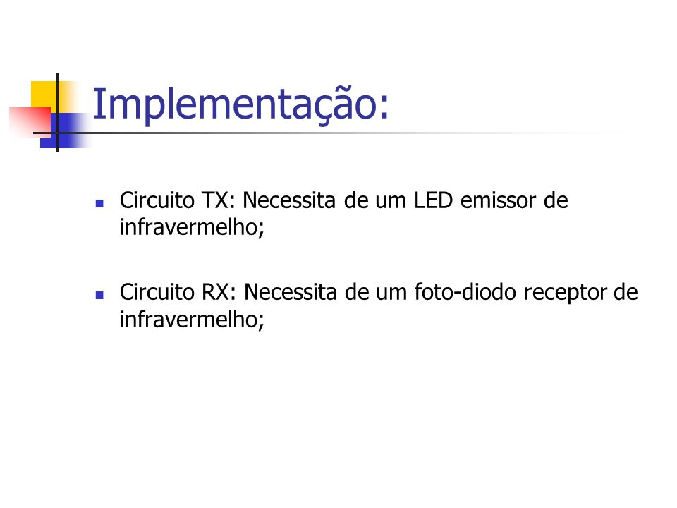 Implementação: Circuito TX: Necessita de um LED emissor de infravermelho; Circuito RX: Necessita de um foto-diodo receptor de infravermelho;