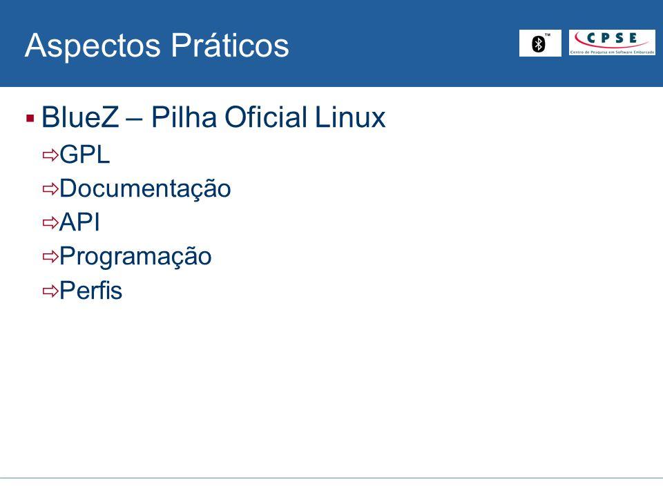 Aspectos Práticos BlueZ – Pilha Oficial Linux GPL Documentação API
