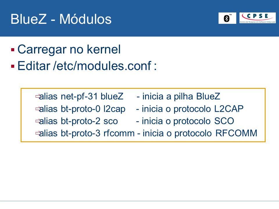 BlueZ - Módulos Carregar no kernel Editar /etc/modules.conf :