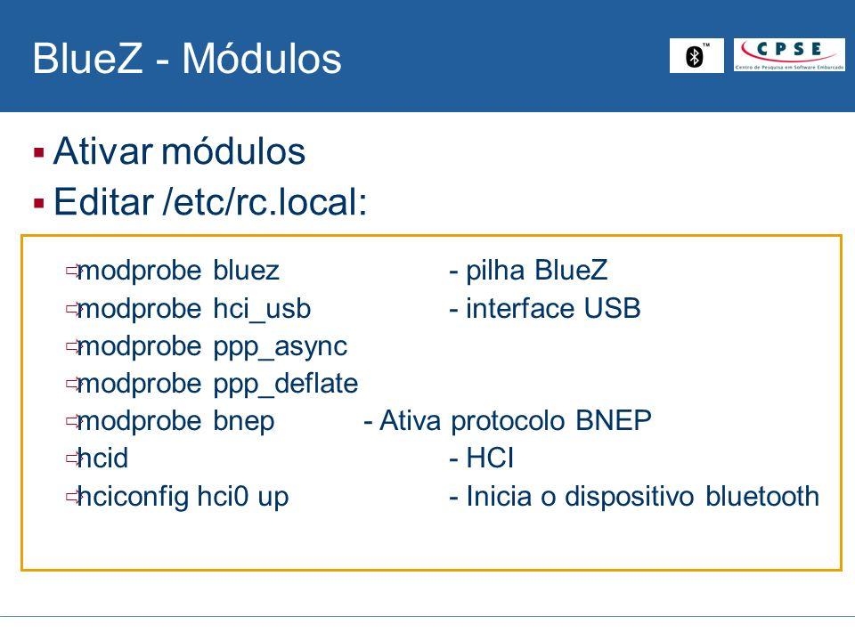 BlueZ - Módulos Ativar módulos Editar /etc/rc.local: