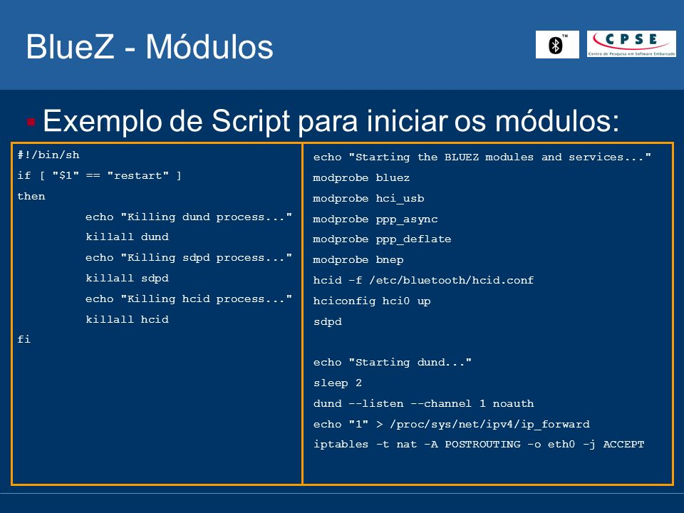 BlueZ - Módulos Exemplo de Script para iniciar os módulos: #!/bin/sh