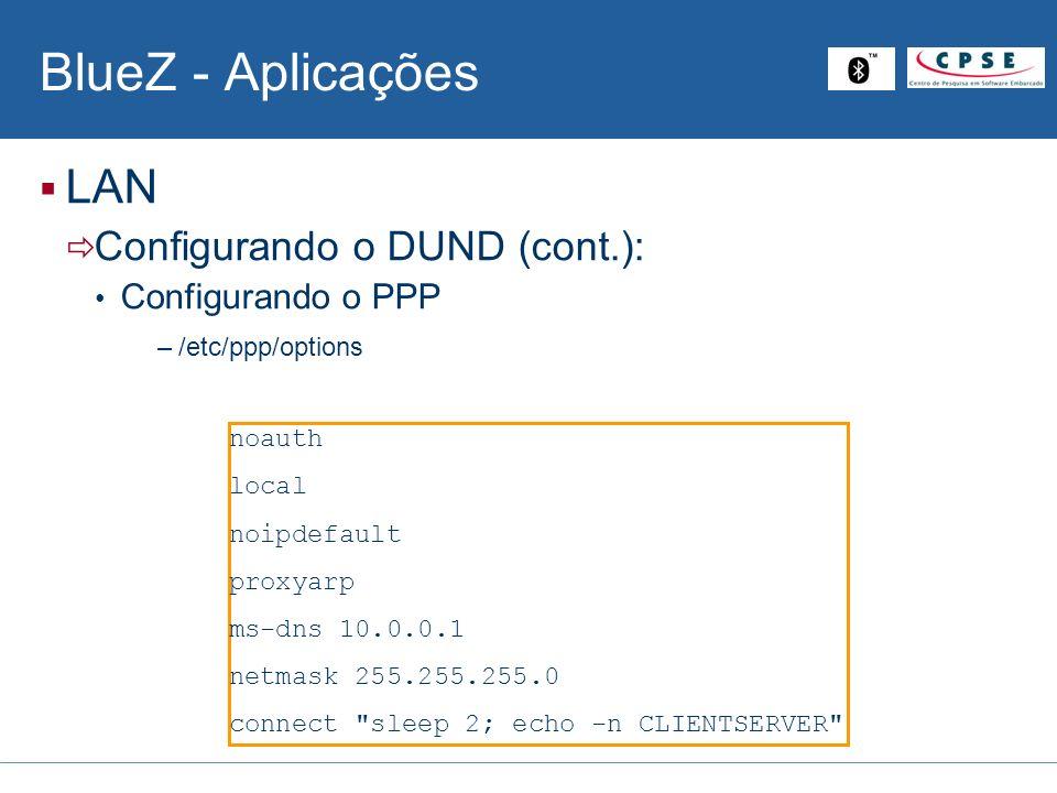 BlueZ - Aplicações LAN Configurando o DUND (cont.): Configurando o PPP