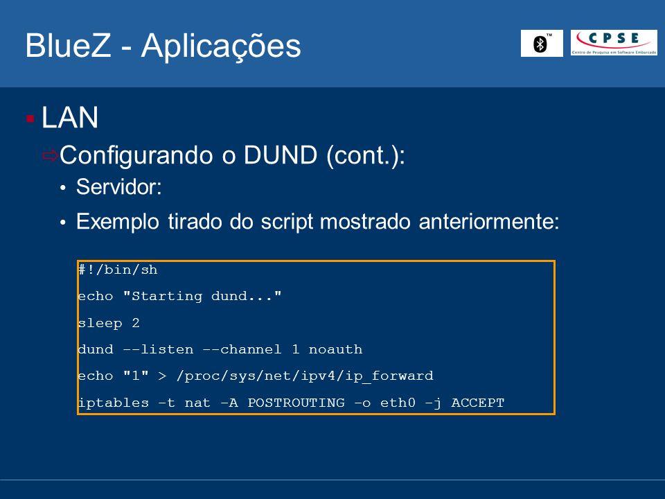 BlueZ - Aplicações LAN Configurando o DUND (cont.): Servidor:
