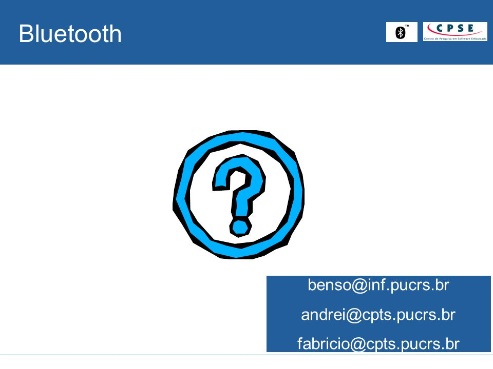 Bluetooth benso@inf.pucrs.br andrei@cpts.pucrs.br