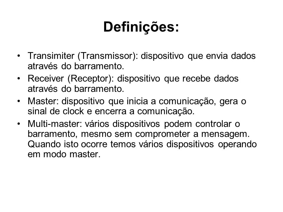 Definições: Transimiter (Transmissor): dispositivo que envia dados através do barramento.
