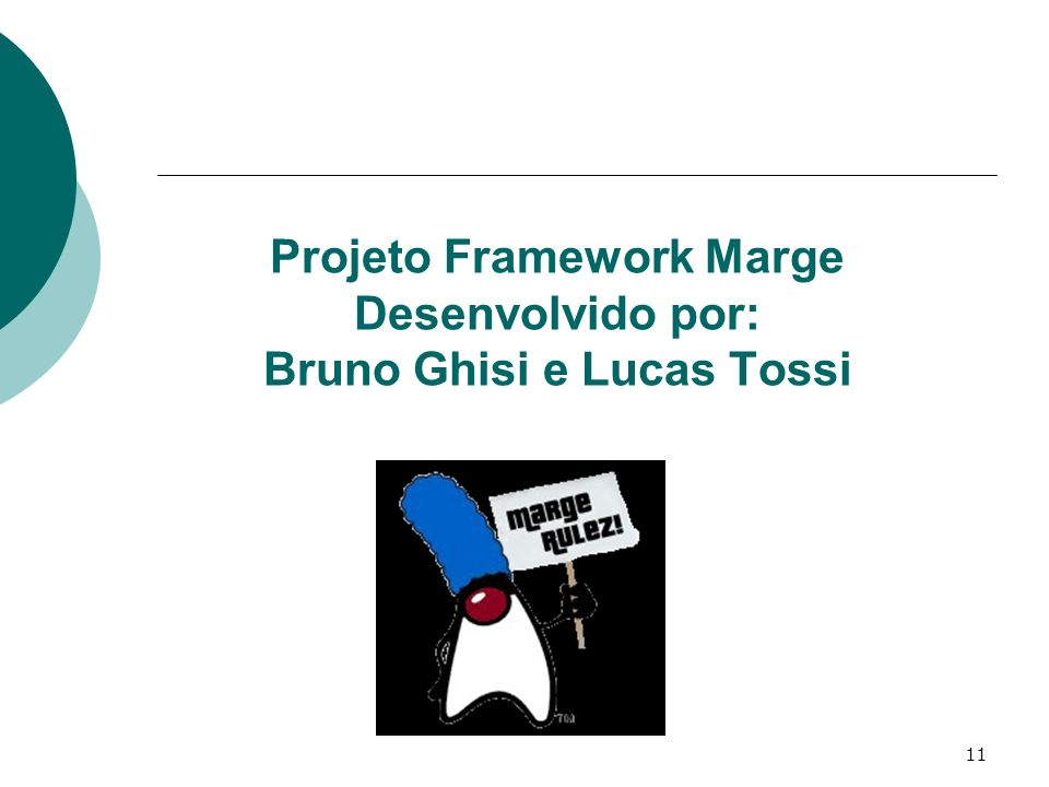 Projeto Framework Marge Desenvolvido por: Bruno Ghisi e Lucas Tossi