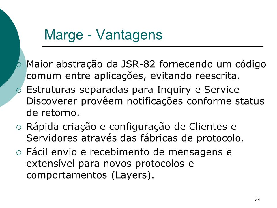 Marge - Vantagens Maior abstração da JSR-82 fornecendo um código comum entre aplicações, evitando reescrita.