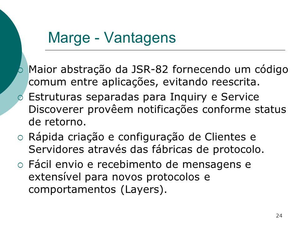 Marge - VantagensMaior abstração da JSR-82 fornecendo um código comum entre aplicações, evitando reescrita.