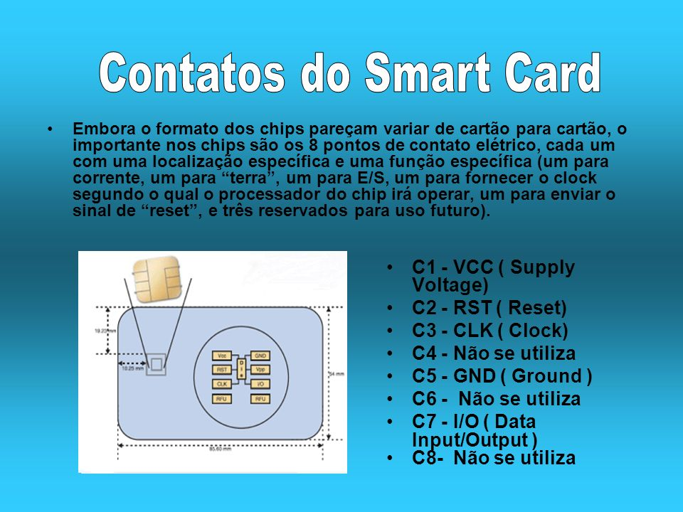 Contatos do Smart Card C1 - VCC ( Supply Voltage) C2 - RST ( Reset)