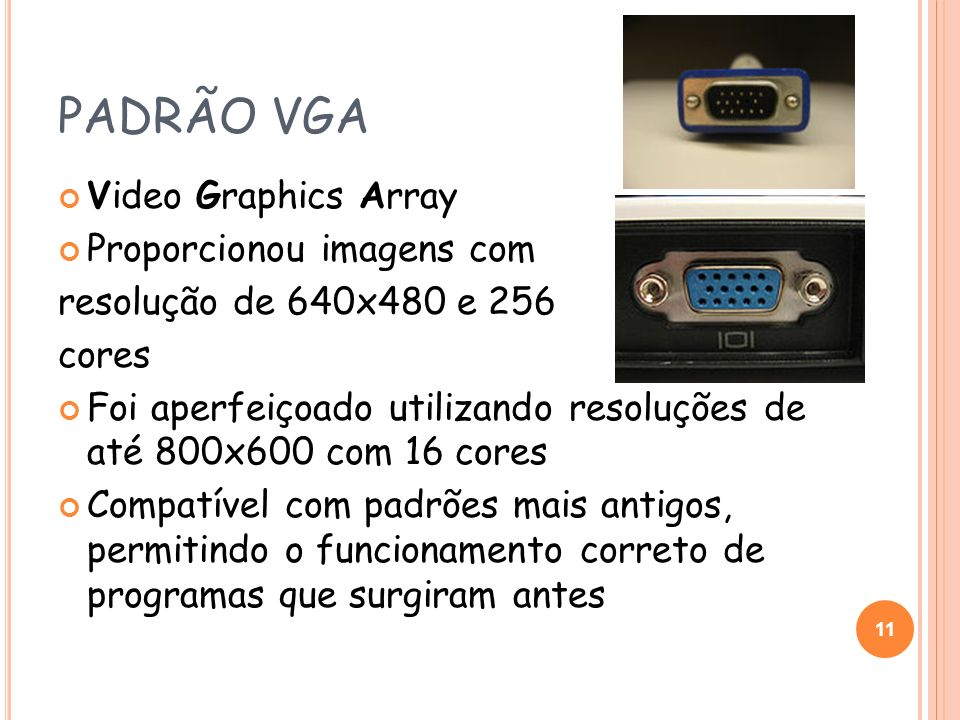 PADRÃO VGA Video Graphics Array Proporcionou imagens com