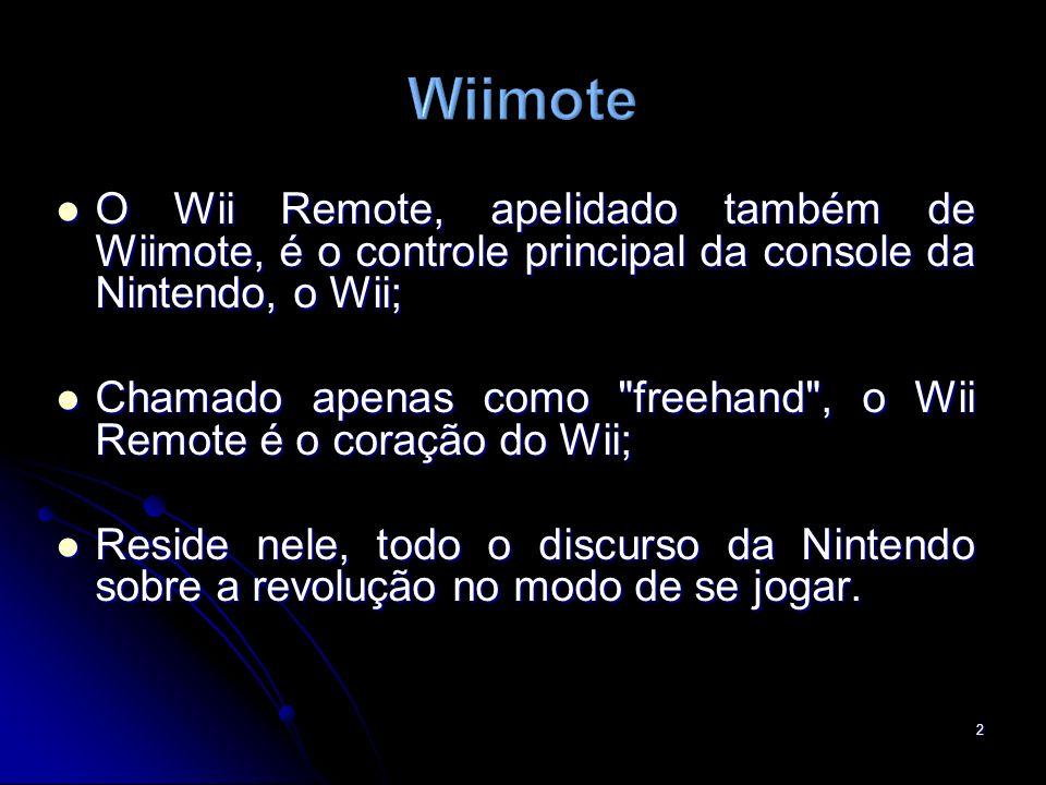 Wiimote O Wii Remote, apelidado também de Wiimote, é o controle principal da console da Nintendo, o Wii;