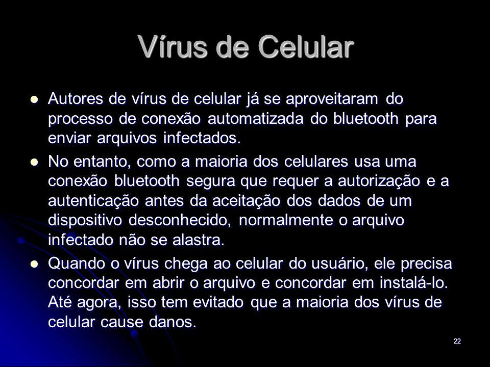 Vírus de Celular Autores de vírus de celular já se aproveitaram do processo de conexão automatizada do bluetooth para enviar arquivos infectados.