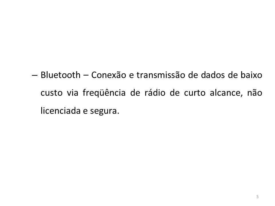Bluetooth – Conexão e transmissão de dados de baixo custo via freqüência de rádio de curto alcance, não licenciada e segura.