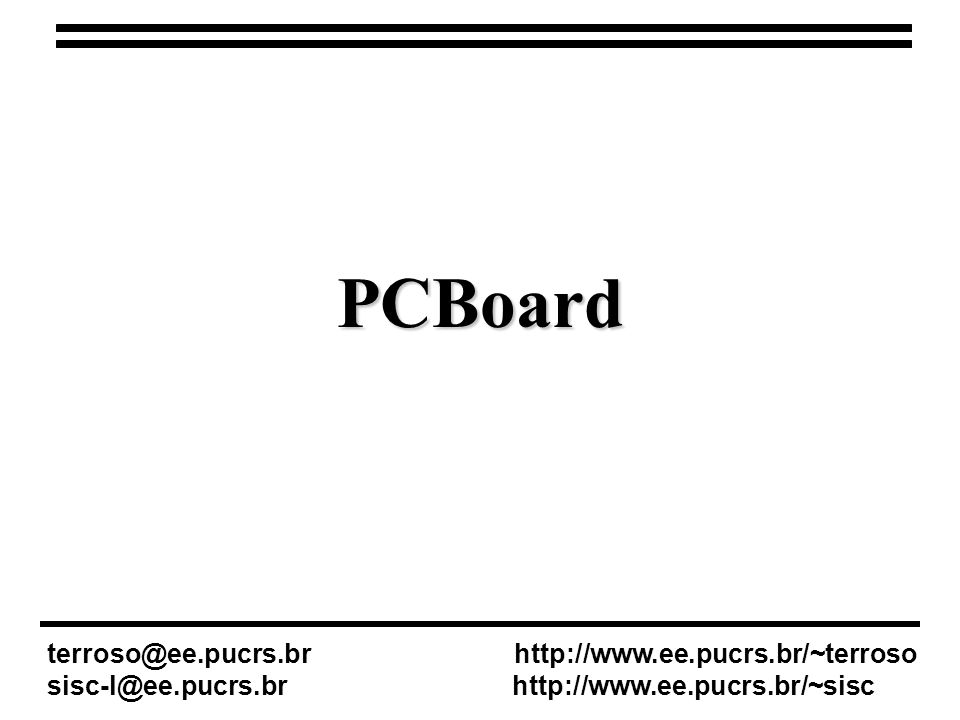 PCBoard terroso@ee.pucrs.br http://www.ee.pucrs.br/~terroso