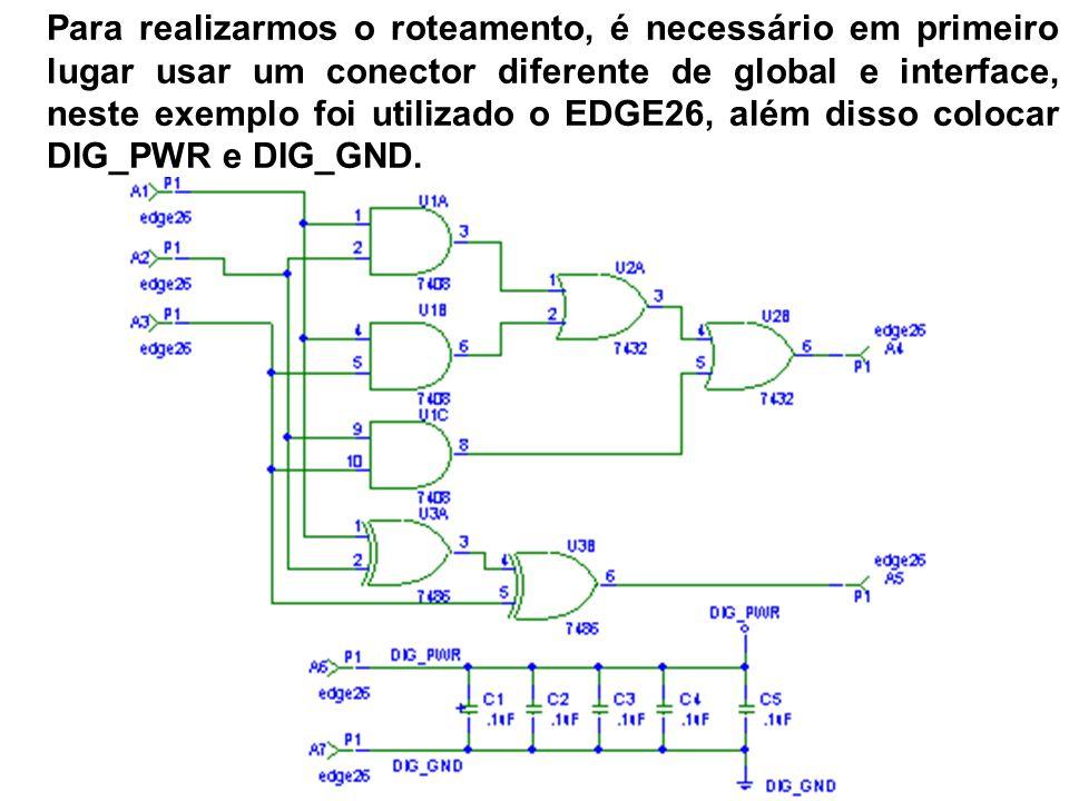 Para realizarmos o roteamento, é necessário em primeiro lugar usar um conector diferente de global e interface, neste exemplo foi utilizado o EDGE26, além disso colocar DIG_PWR e DIG_GND.