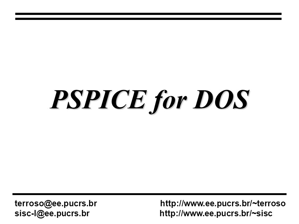 PSPICE for DOS terroso@ee.pucrs.br http://www.ee.pucrs.br/~terroso