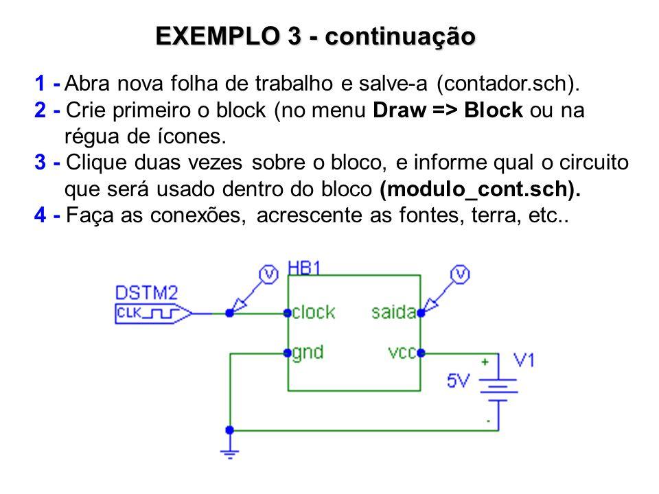 EXEMPLO 3 - continuação 1 - Abra nova folha de trabalho e salve-a (contador.sch). 2 - Crie primeiro o block (no menu Draw => Block ou na.