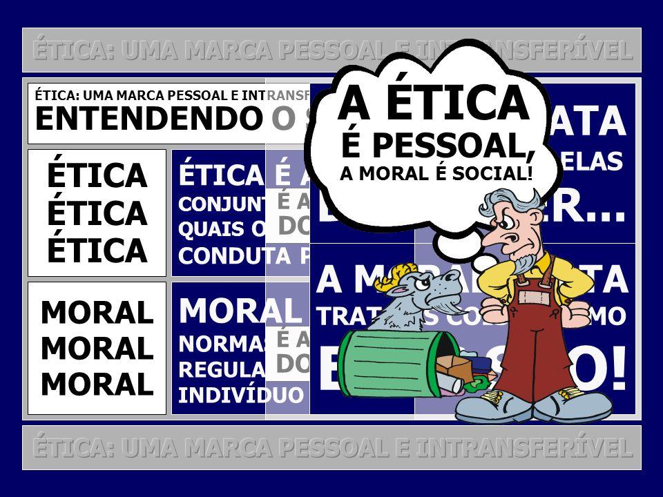 ELAS SÃO! A ÉTICA DEVEM SER... A ÉTICA TRATA A MORAL TRATA