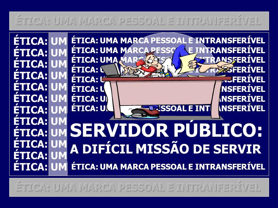SERVIDOR PÚBLICO: A DIFÍCIL MISSÃO DE SERVIR
