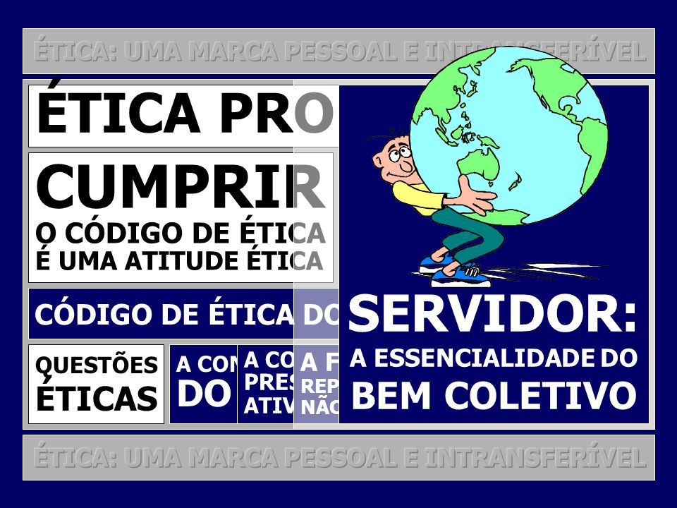 CUMPRIR ÉTICA PROFISSIONAL SERVIDOR: ...MAS ÉTICA DE UM CÓDIGO